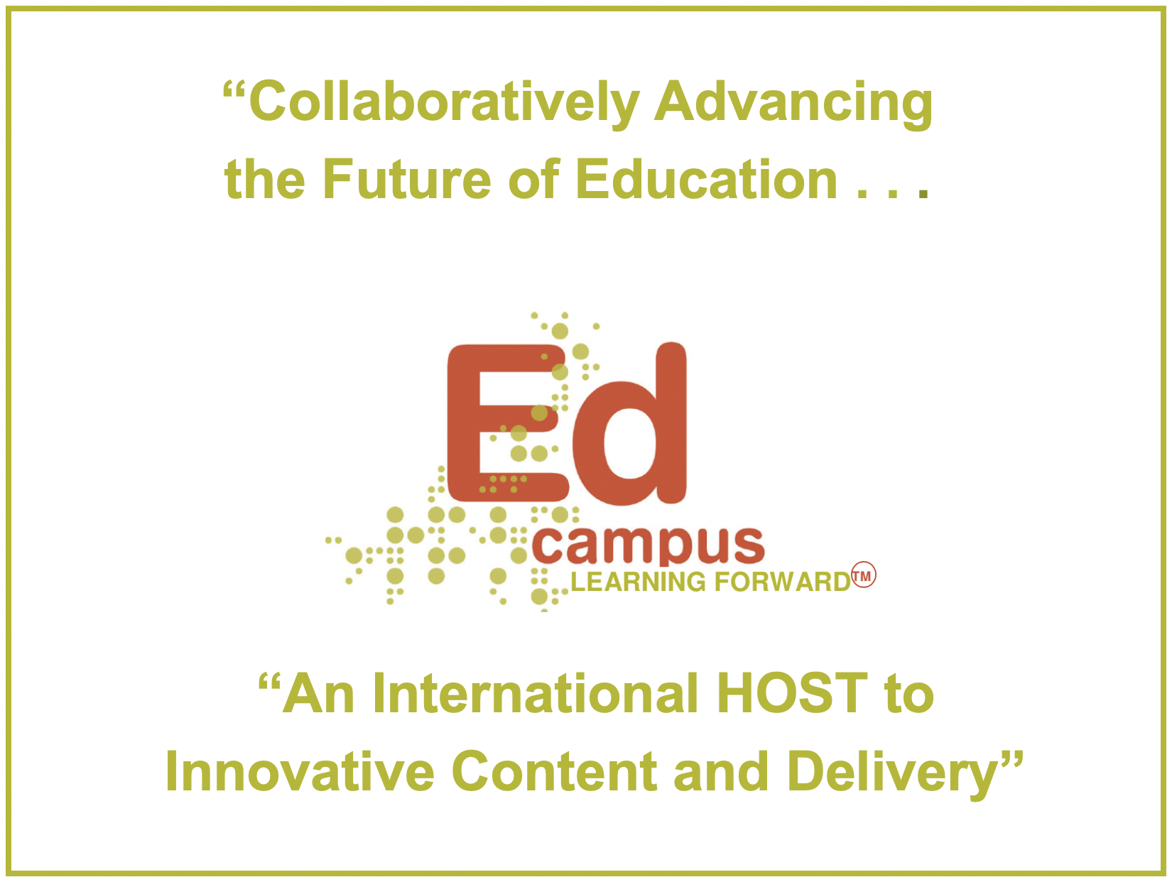 Ed campus, An International Host to Innovative Content and Delivery
